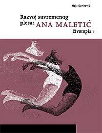 Maja Đurinović, Razvoj suvremenog plesa: Ana Maletić – životopis, Hrvatski institut za pokret i ples, 2008.